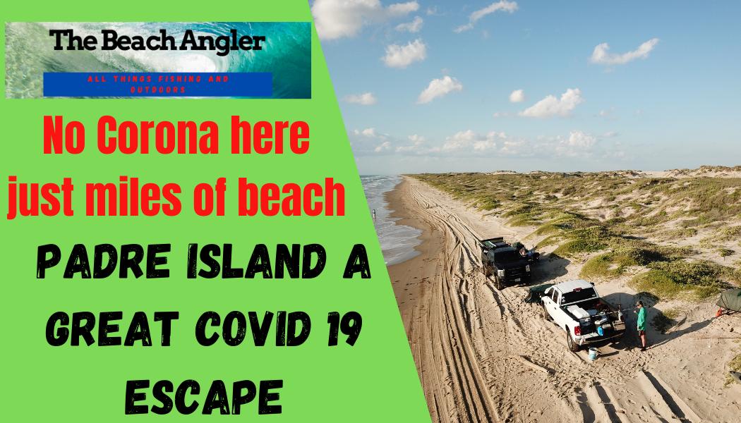 Padre Island a great COVID 19 escape